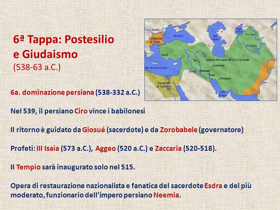 6ª Tappa: Postesilio e Giudaismo (538-63 a.C.)