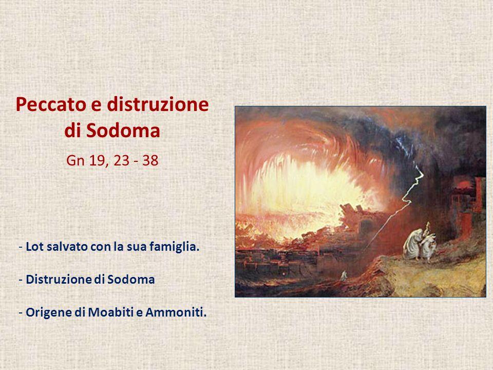 Peccato e distruzione di Sodoma Gn 19, 23 - 38