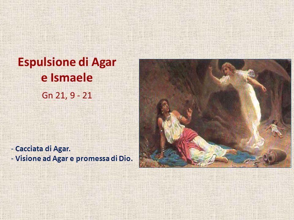 Espulsione di Agar e Ismaele Gn 21, 9 - 21 Cacciata di Agar.
