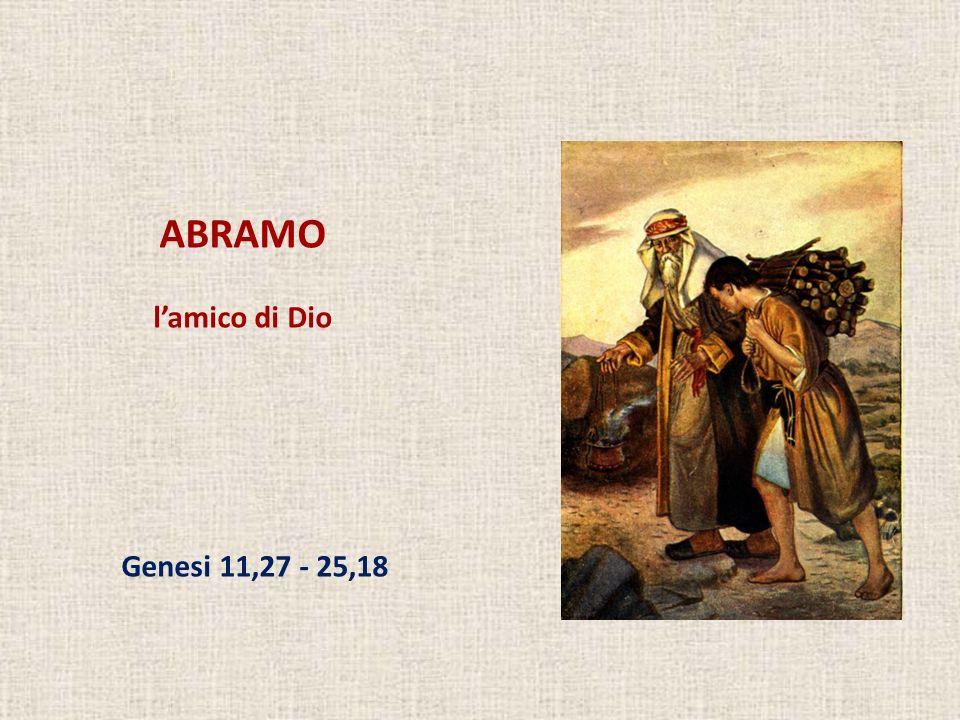 ABRAMO l'amico di Dio Genesi 11,27 - 25,18