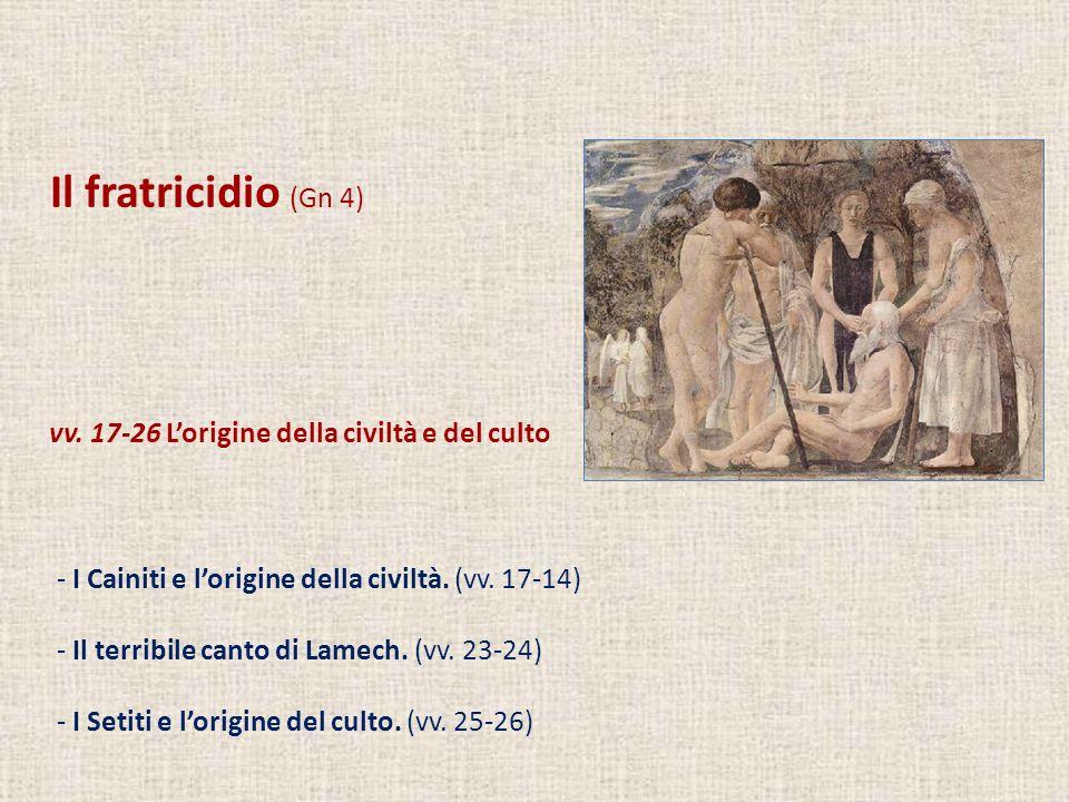 Il fratricidio (Gn 4) vv. 17-26 L'origine della civiltà e del culto