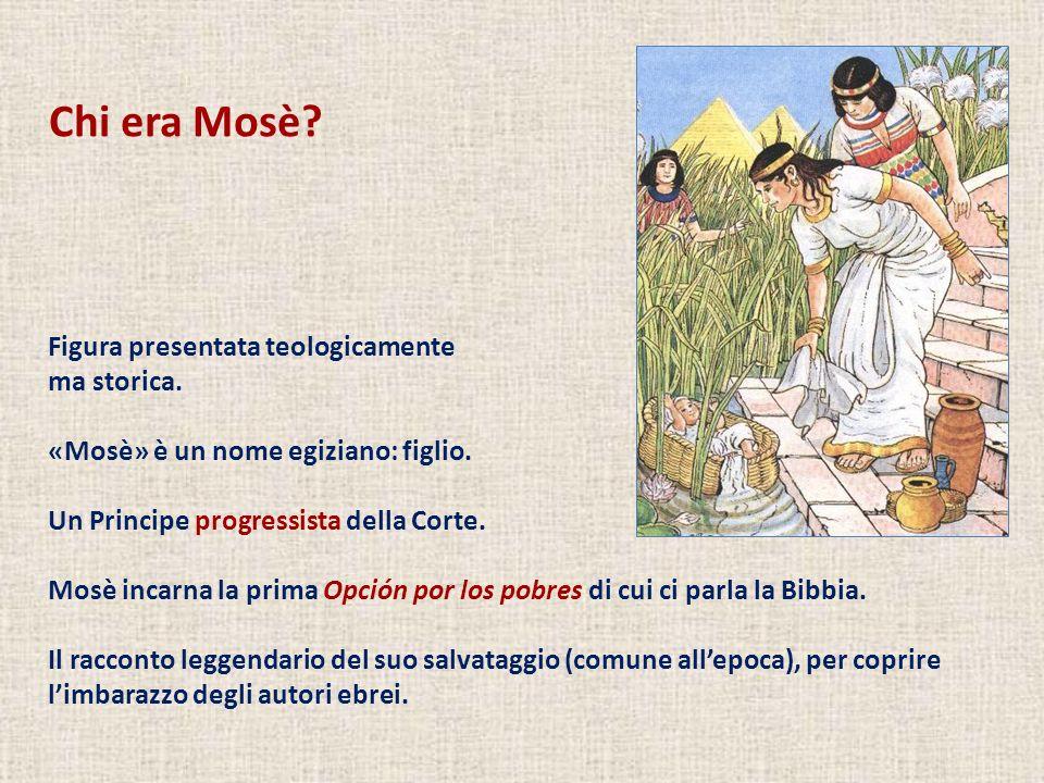 Chi era Mosè Figura presentata teologicamente ma storica.
