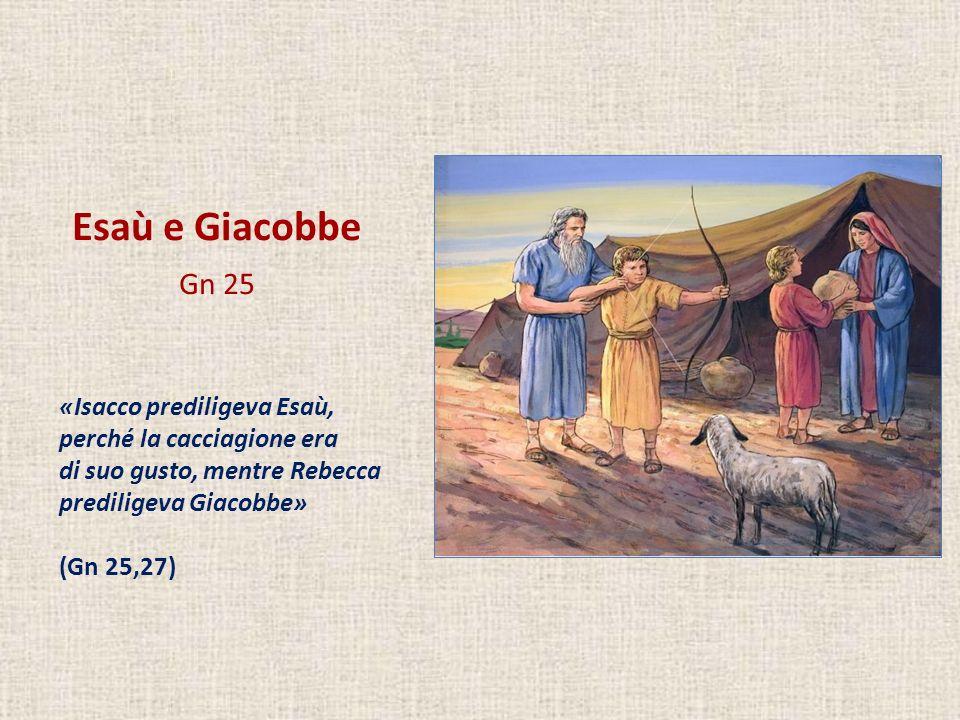 Esaù e Giacobbe Gn 25 «Isacco prediligeva Esaù,
