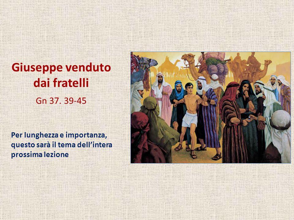 Giuseppe venduto dai fratelli Gn 37. 39-45