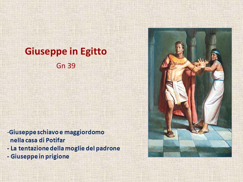 Giuseppe in Egitto Gn 39 Giuseppe schiavo e maggiordomo