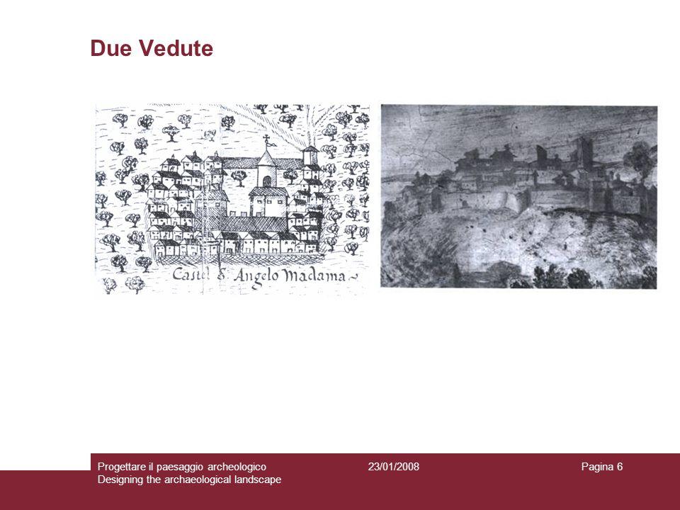 Due Vedute Progettare il paesaggio archeologico Designing the archaeological landscape 23/01/2008