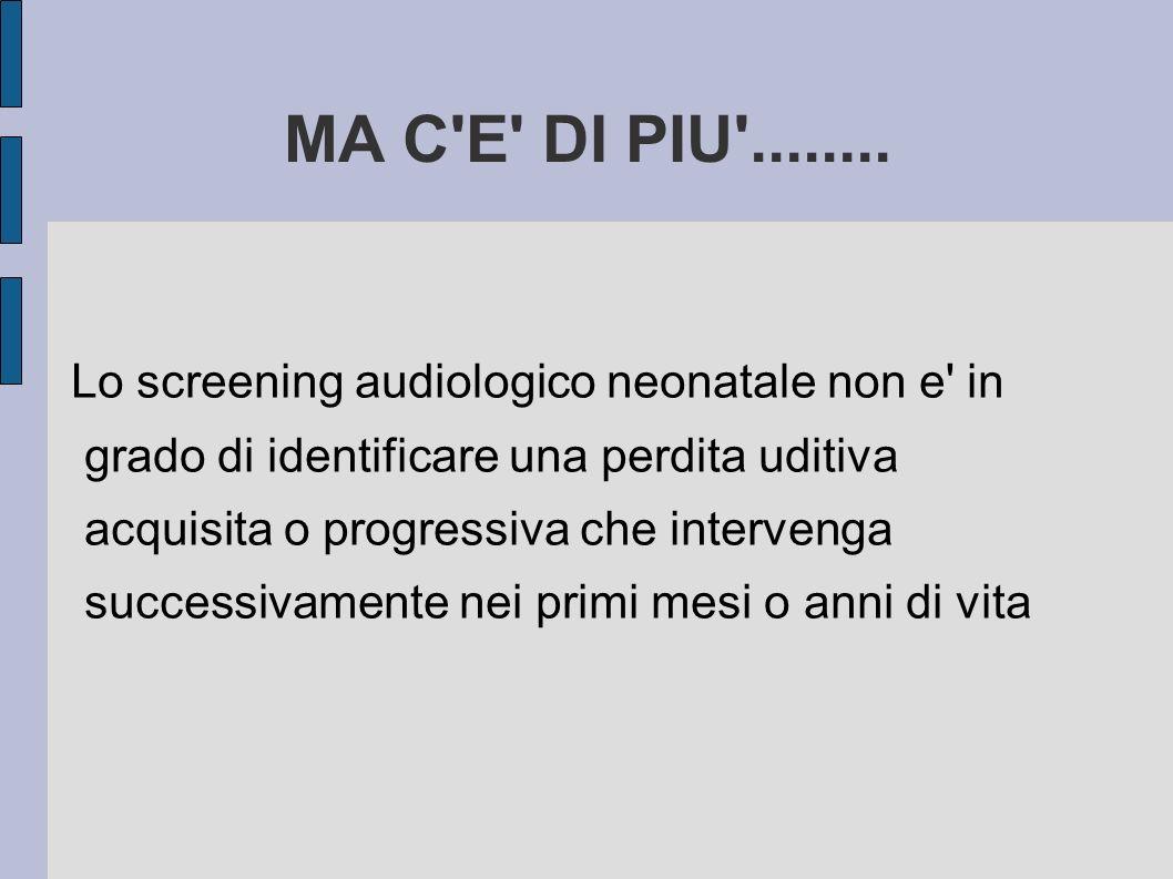 MA C E DI PIU ........ Lo screening audiologico neonatale non e in