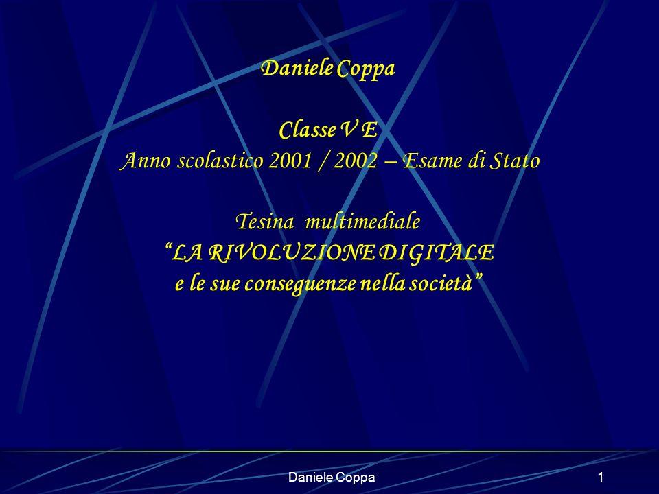 Daniele Coppa Classe V E Anno scolastico 2001 / 2002 – Esame di Stato Tesina multimediale LA RIVOLUZIONE DIGITALE e le sue conseguenze nella società