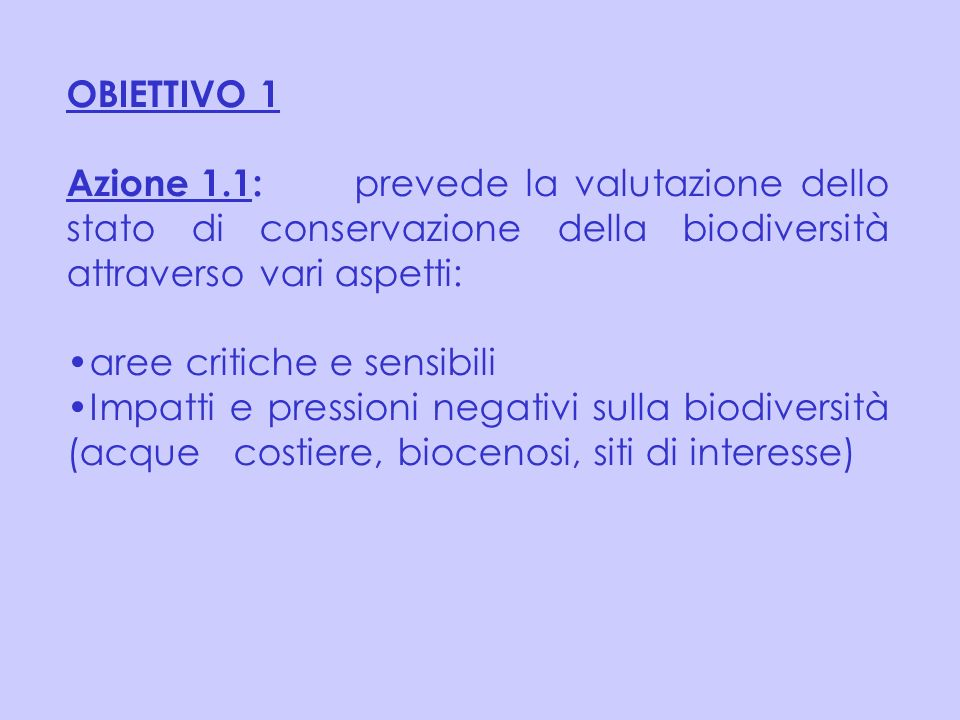OBIETTIVO 1 Azione 1.1: prevede la valutazione dello stato di conservazione della biodiversità attraverso vari aspetti: