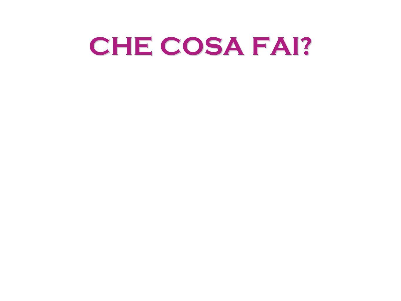 CHE COSA FAI