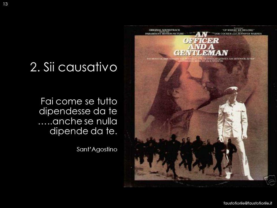 13 2. Sii causativo. Fai come se tutto dipendesse da te …..anche se nulla dipende da te. Sant'Agostino.