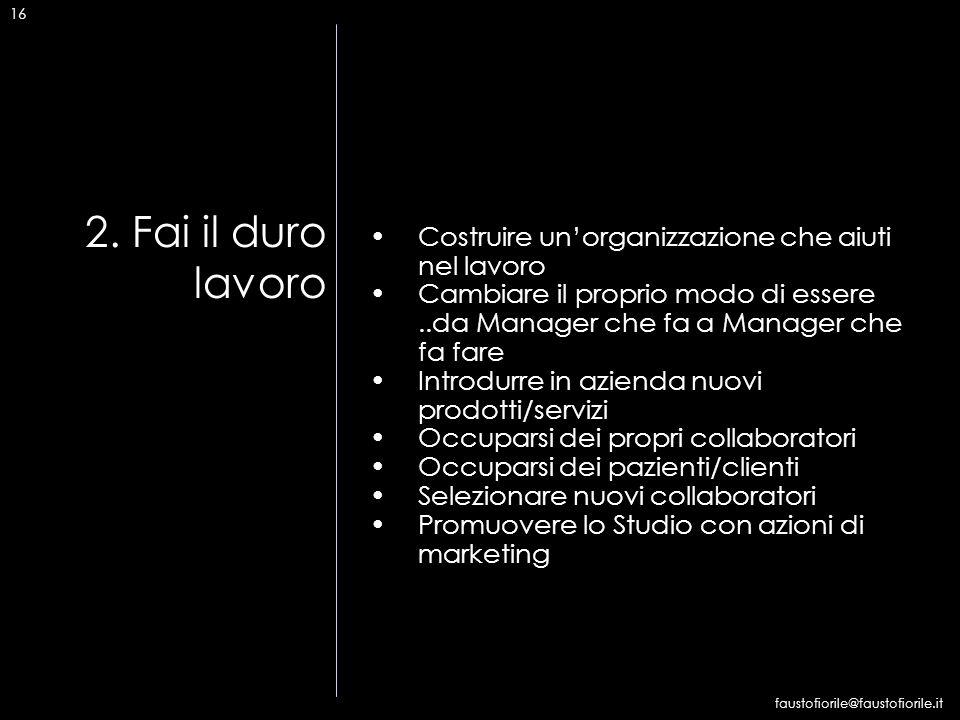 2. Fai il duro lavoro Costruire un'organizzazione che aiuti nel lavoro