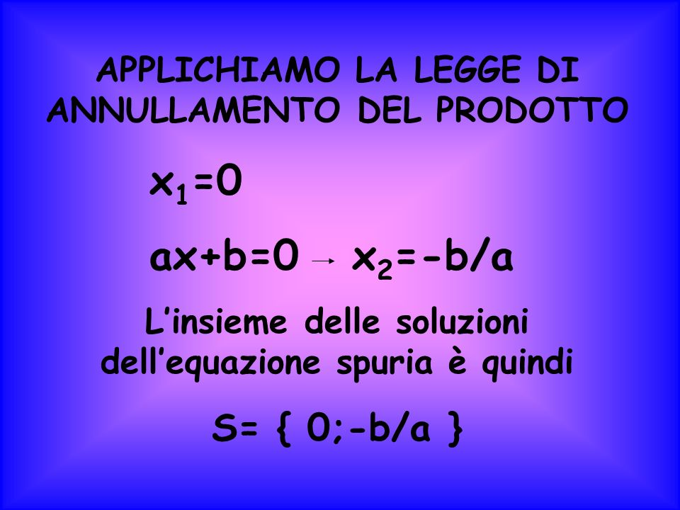 x1=0 ax+b=0 x2=-b/a S= { 0;-b/a }