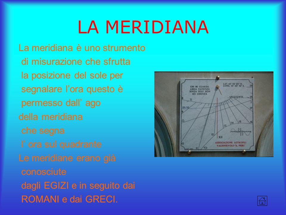 LA MERIDIANA La meridiana è uno strumento di misurazione che sfrutta