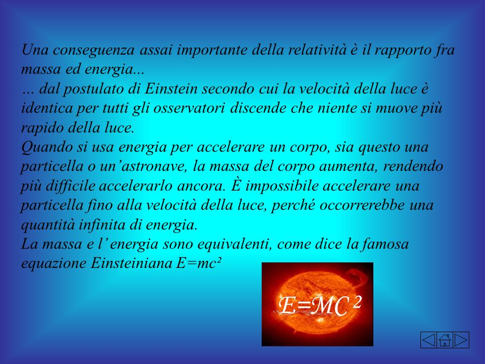 Una conseguenza assai importante della relatività è il rapporto fra massa ed energia...