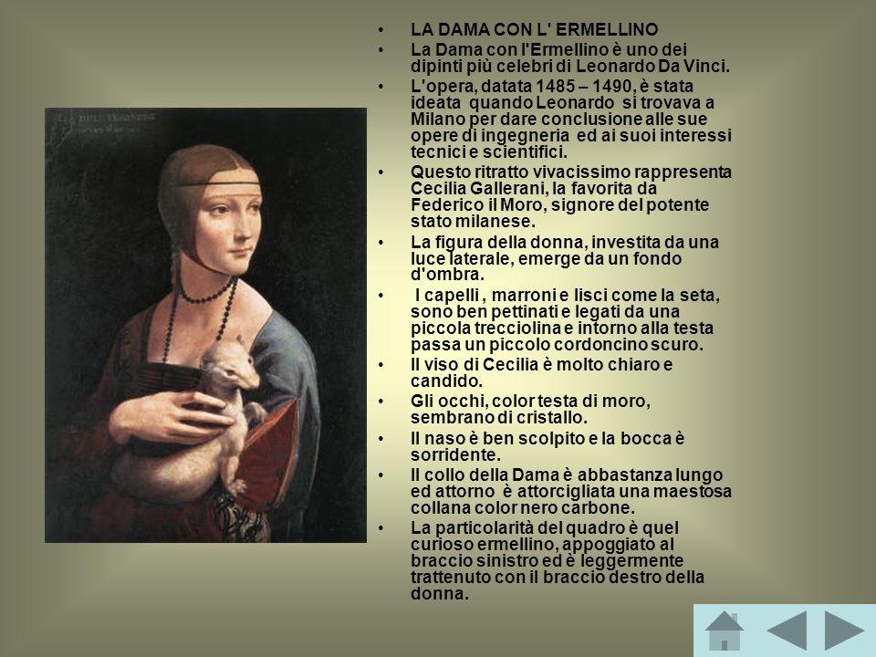 LA DAMA CON L ERMELLINO La Dama con l Ermellino è uno dei dipinti più celebri di Leonardo Da Vinci.