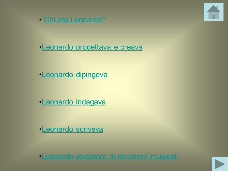 Chi era Leonardo Leonardo progettava e creava. Leonardo dipingeva. Leonardo indagava. Leonardo scriveva.