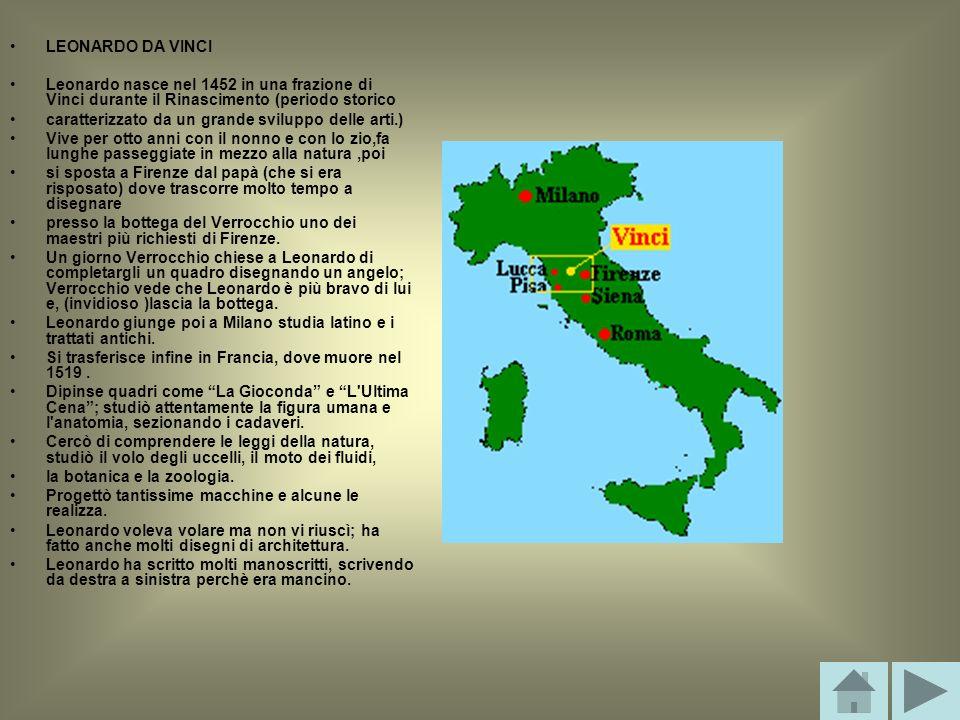 LEONARDO DA VINCI Leonardo nasce nel 1452 in una frazione di Vinci durante il Rinascimento (periodo storico.