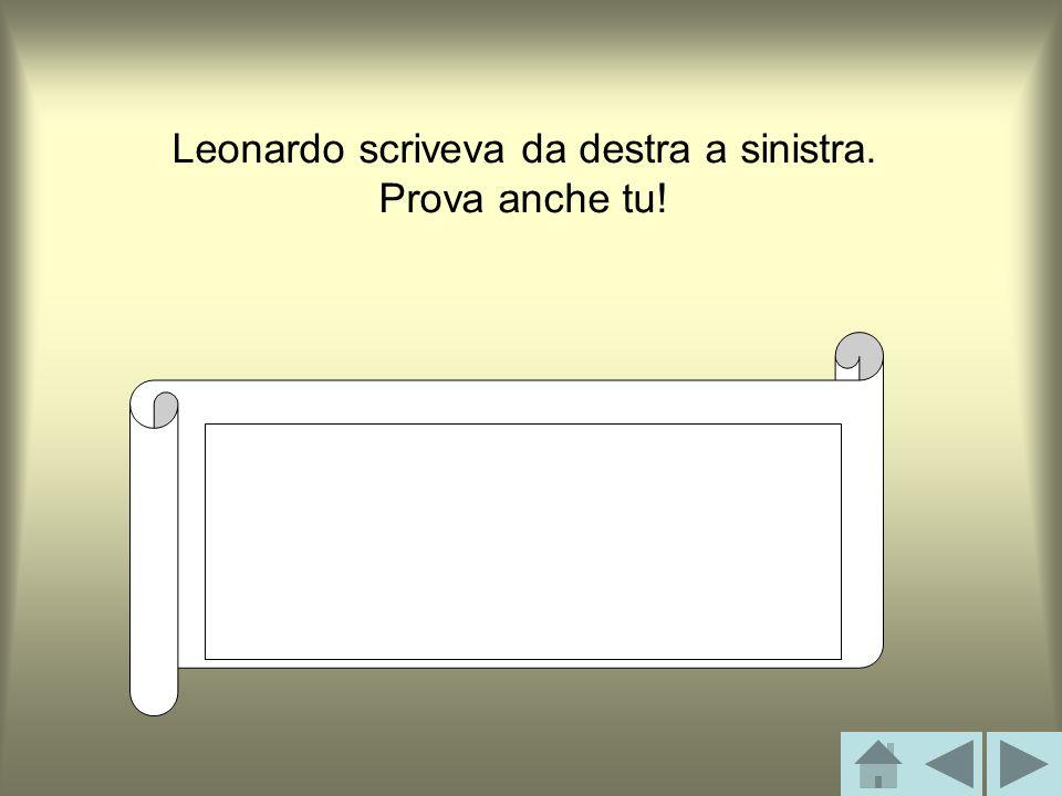 Leonardo scriveva da destra a sinistra. Prova anche tu!