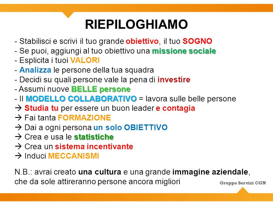 RIEPILOGHIAMO - Stabilisci e scrivi il tuo grande obiettivo, il tuo SOGNO. - Se puoi, aggiungi al tuo obiettivo una missione sociale.