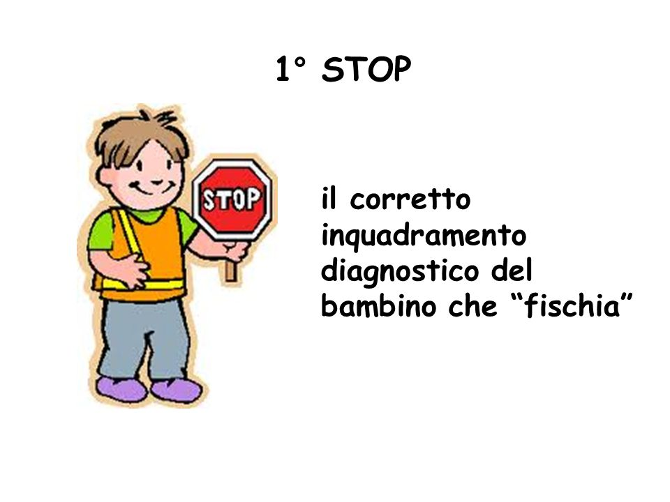 1° STOP il corretto inquadramento diagnostico del bambino che fischia