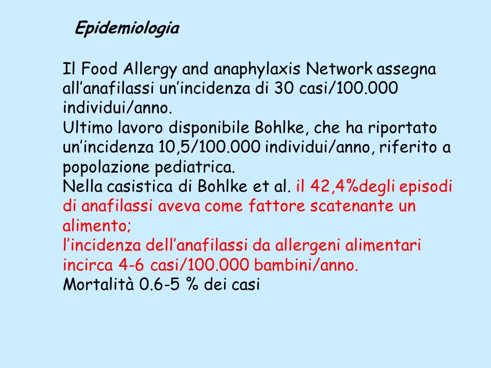 Epidemiologia Il Food Allergy and anaphylaxis Network assegna all'anafilassi un'incidenza di 30 casi/100.000 individui/anno.