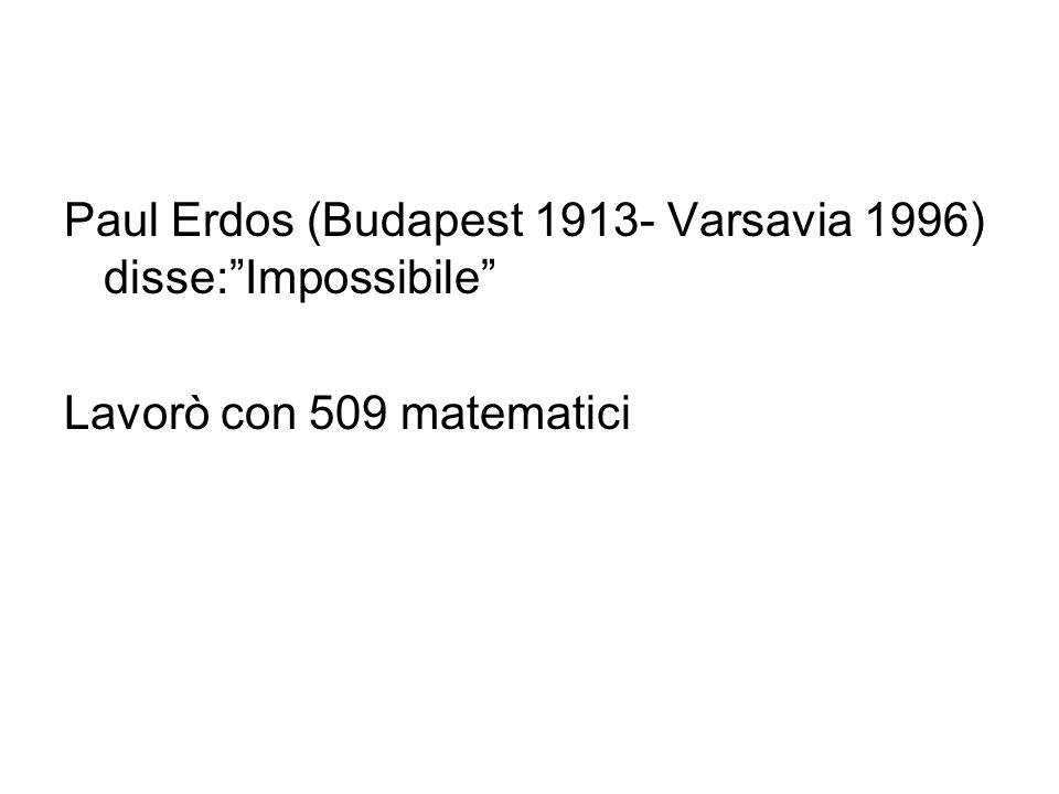 Paul Erdos (Budapest 1913- Varsavia 1996) disse: Impossibile