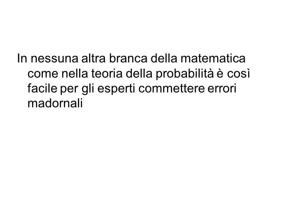 In nessuna altra branca della matematica come nella teoria della probabilità è così facile per gli esperti commettere errori madornali
