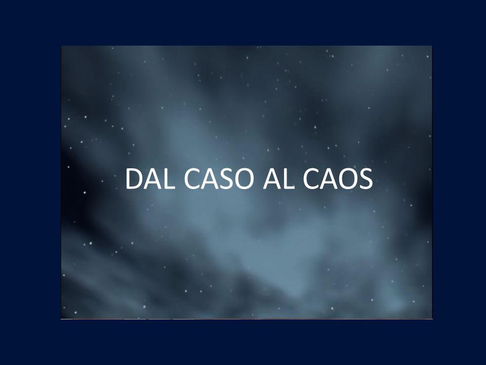 DAL CASO AL CAOS