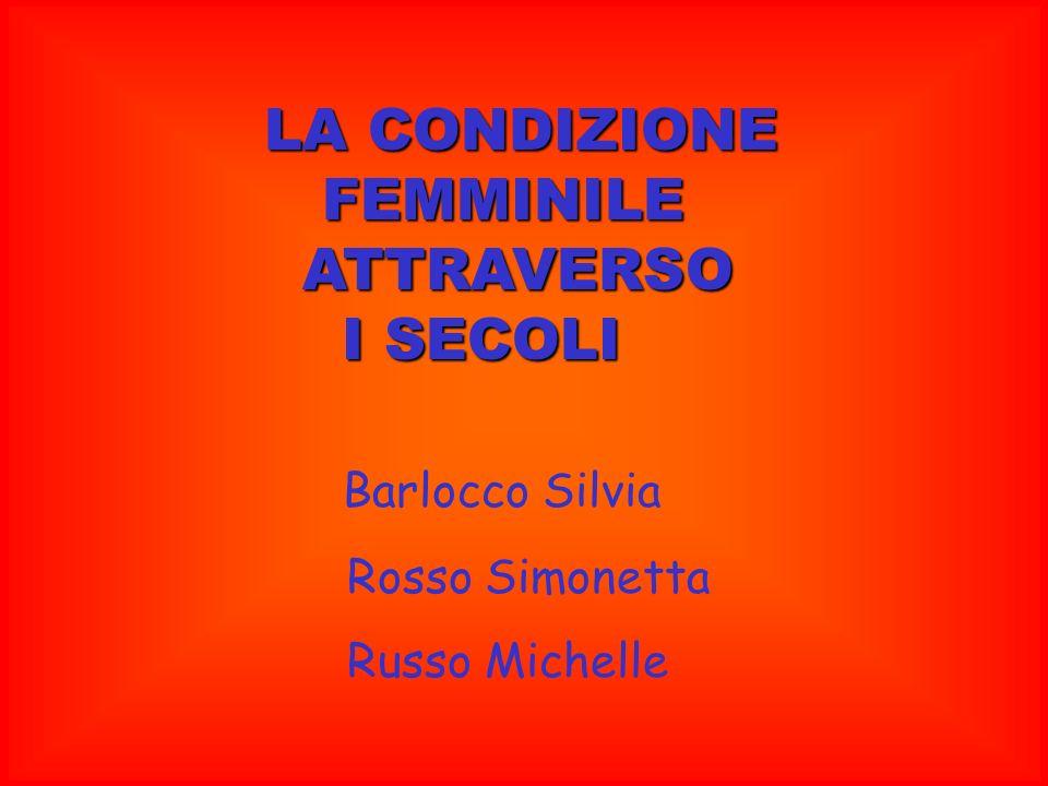 LA CONDIZIONE FEMMINILE ATTRAVERSO I SECOLI Barlocco Silvia
