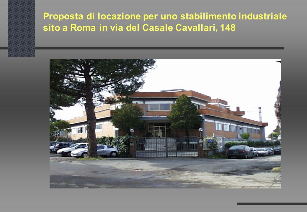 Proposta di locazione per uno stabilimento industriale sito a Roma in via del Casale Cavallari, 148