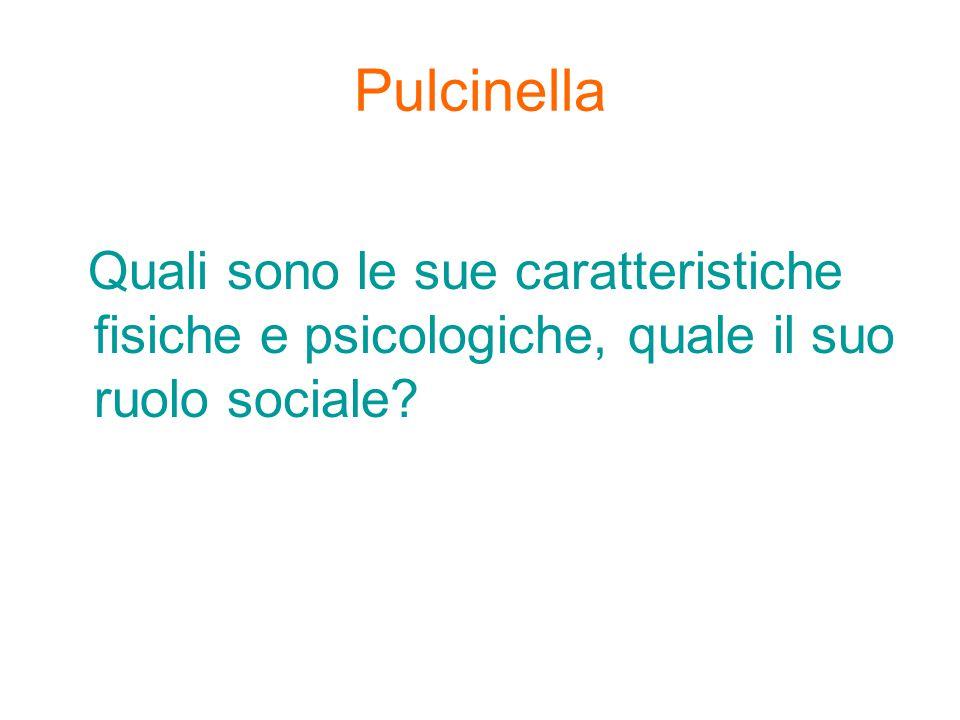Pulcinella Quali sono le sue caratteristiche fisiche e psicologiche, quale il suo ruolo sociale