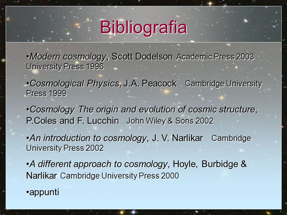Bibliografia Modern cosmology, Scott Dodelson Academic Press 2003 University Press 1996.