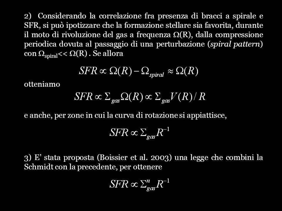 2) Considerando la correlazione fra presenza di bracci a spirale e SFR, si può ipotizzare che la formazione stellare sia favorita, durante il moto di rivoluzione del gas a frequenza W(R), dalla compressione periodica dovuta al passaggio di una perturbazione (spiral pattern) con Wspiral<< W(R) . Se allora