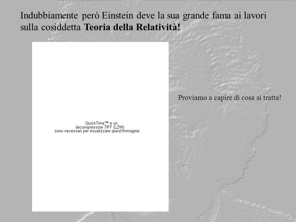Indubbiamente però Einstein deve la sua grande fama ai lavori sulla cosiddetta Teoria della Relatività!