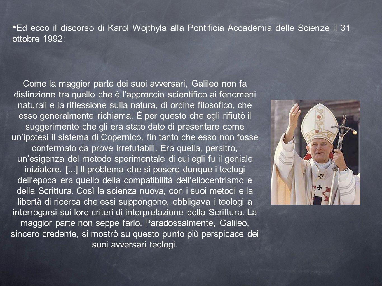 Ed ecco il discorso di Karol Wojthyla alla Pontificia Accademia delle Scienze il 31 ottobre 1992: