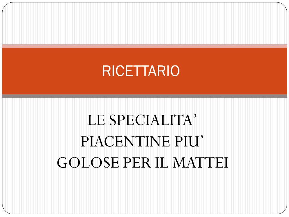LE SPECIALITA' PIACENTINE PIU' GOLOSE PER IL MATTEI
