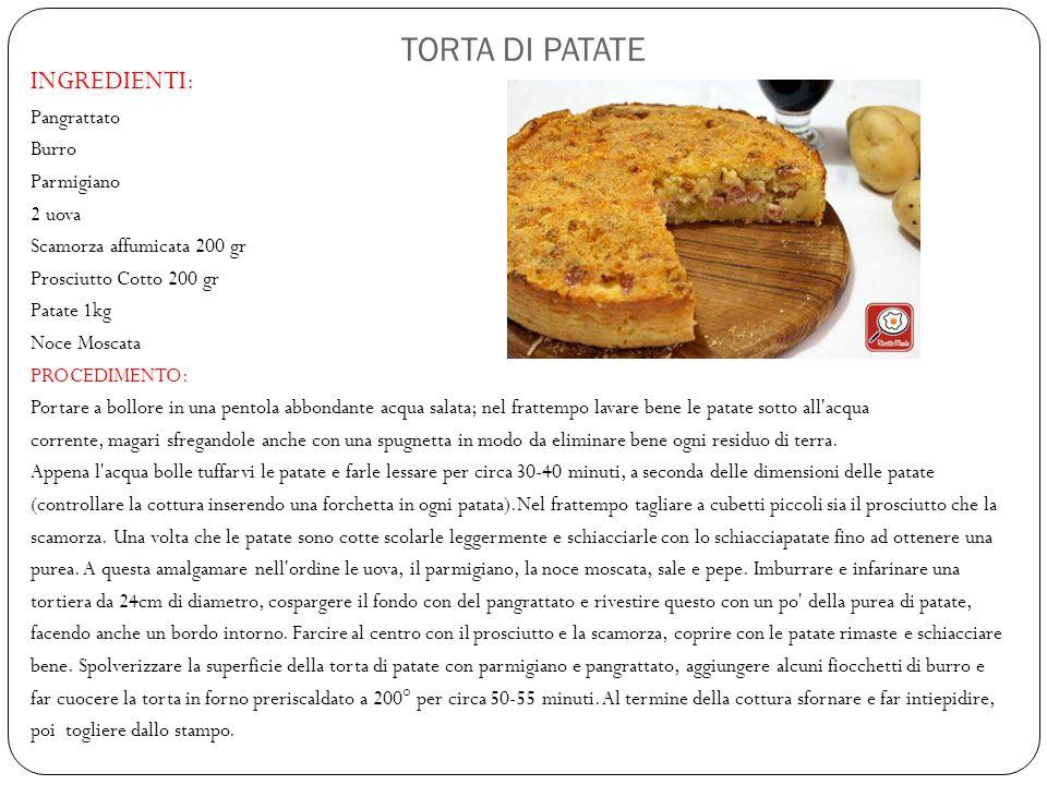 TORTA DI PATATE INGREDIENTI: Pangrattato Burro Parmigiano 2 uova