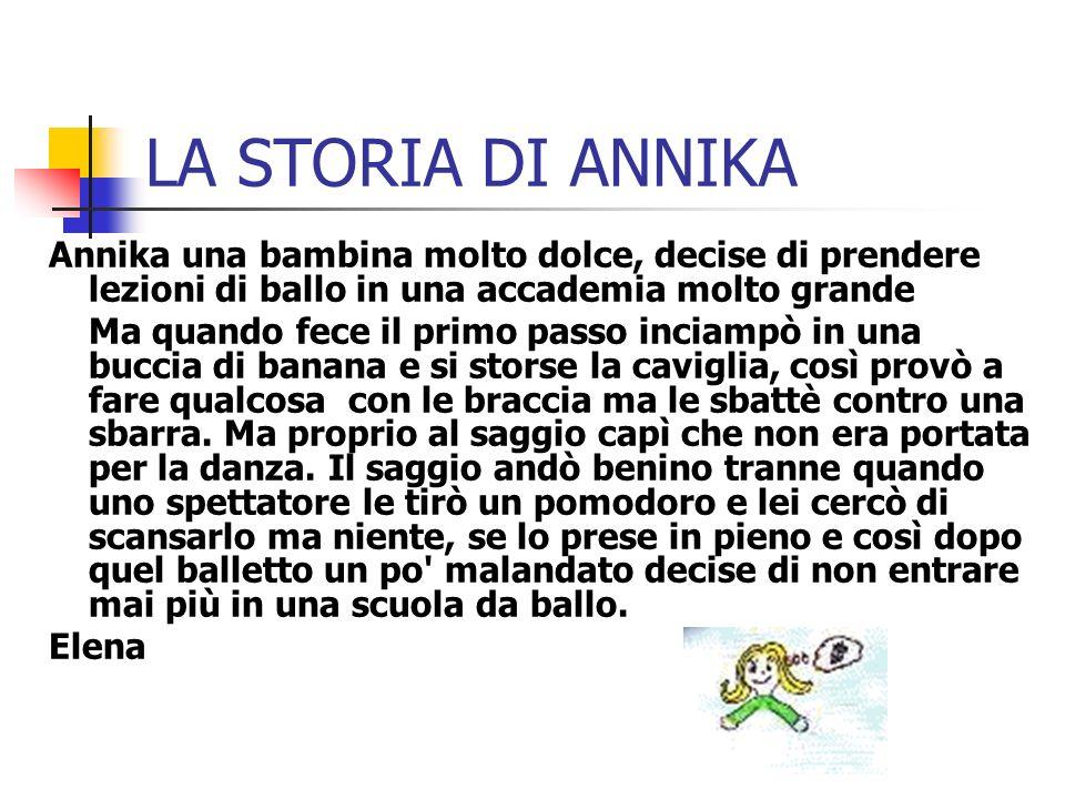 LA STORIA DI ANNIKA Annika una bambina molto dolce, decise di prendere lezioni di ballo in una accademia molto grande.
