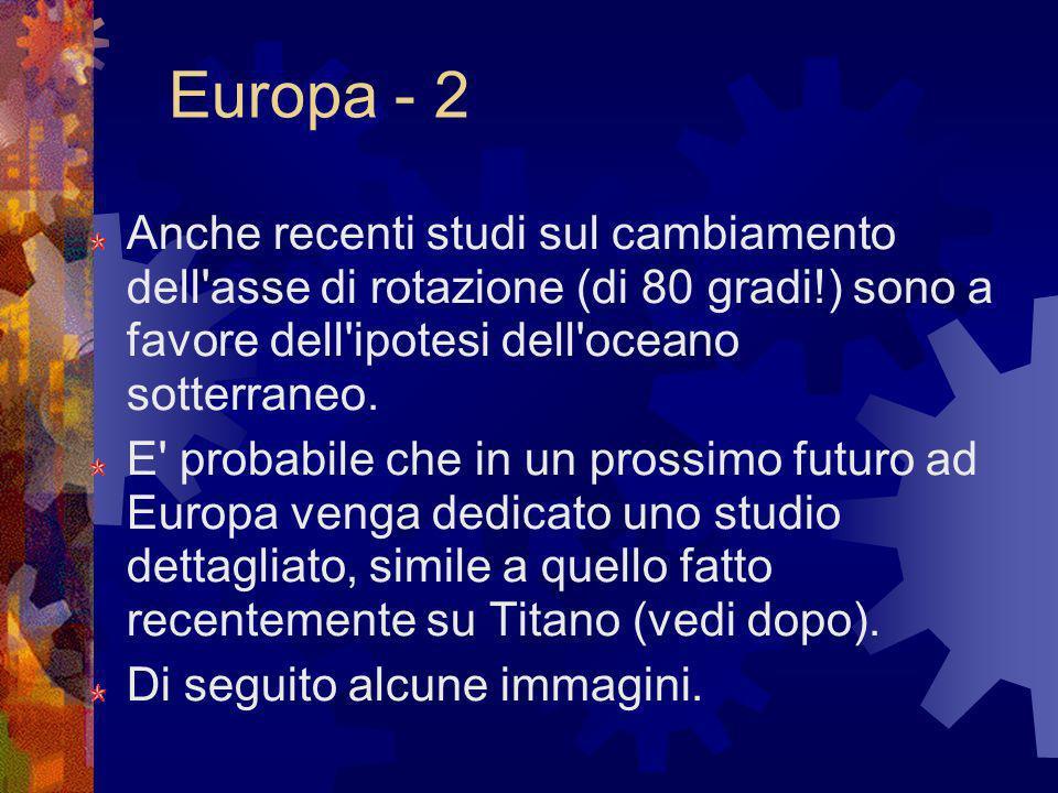 Europa - 2 Anche recenti studi sul cambiamento dell asse di rotazione (di 80 gradi!) sono a favore dell ipotesi dell oceano sotterraneo.