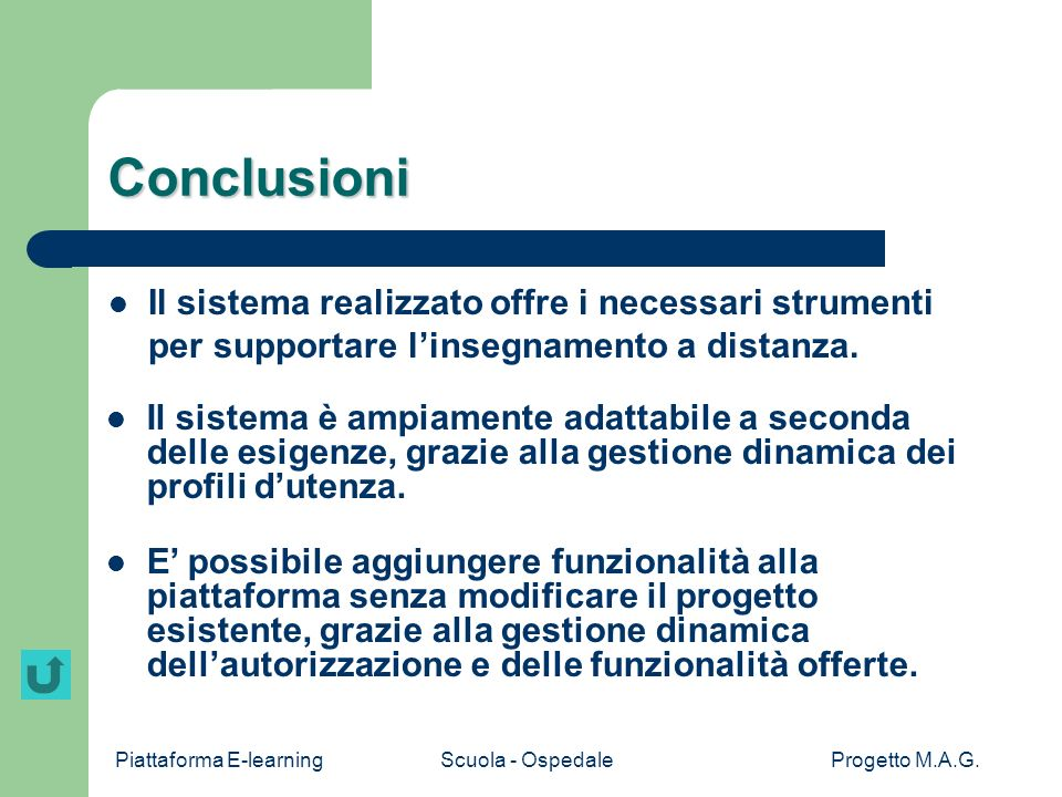 Conclusioni Il sistema realizzato offre i necessari strumenti per supportare l'insegnamento a distanza.