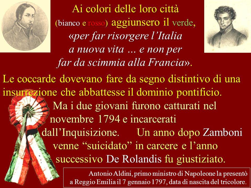 Ai colori delle loro città (bianco e rosso) aggiunsero il verde, «per far risorgere l'Italia a nuova vita … e non per far da scimmia alla Francia».
