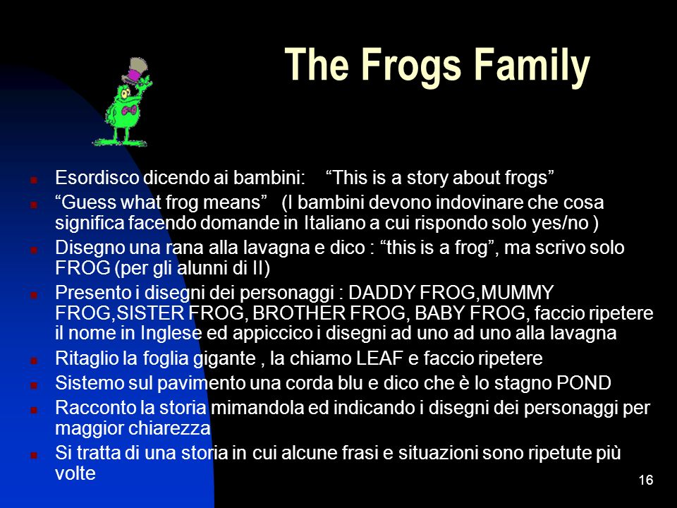 The Frogs Family Esordisco dicendo ai bambini: This is a story about frogs