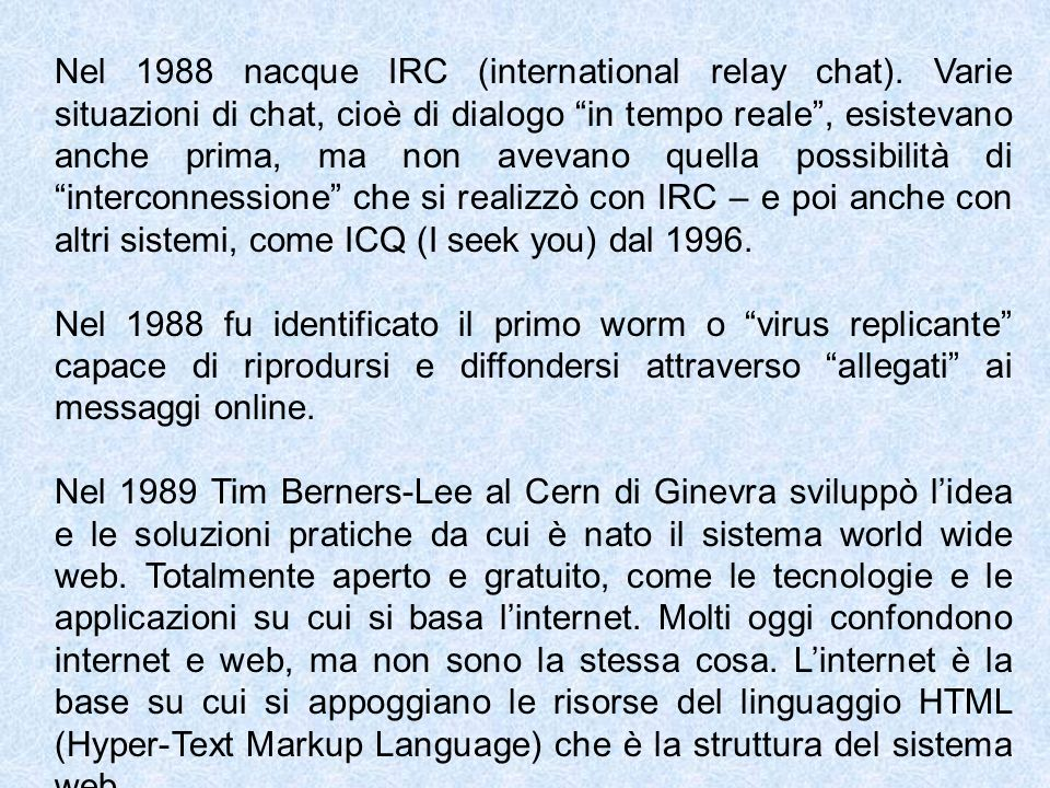 Nel 1988 nacque IRC (international relay chat)