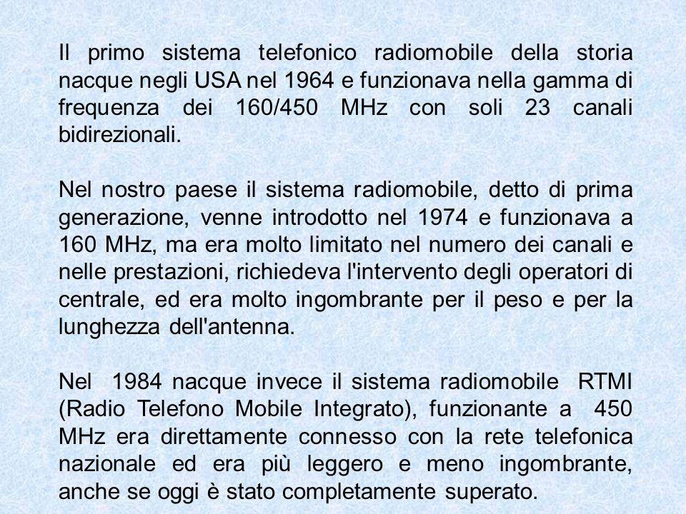Il primo sistema telefonico radiomobile della storia nacque negli USA nel 1964 e funzionava nella gamma di frequenza dei 160/450 MHz con soli 23 canali bidirezionali.