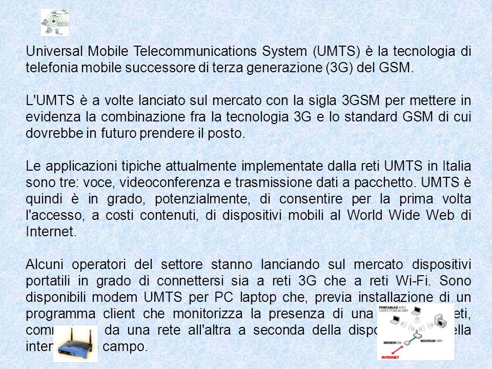 Universal Mobile Telecommunications System (UMTS) è la tecnologia di telefonia mobile successore di terza generazione (3G) del GSM.