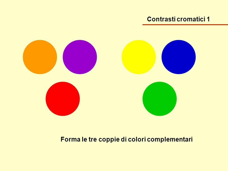 Contrasti cromatici 1 Forma le tre coppie di colori complementari