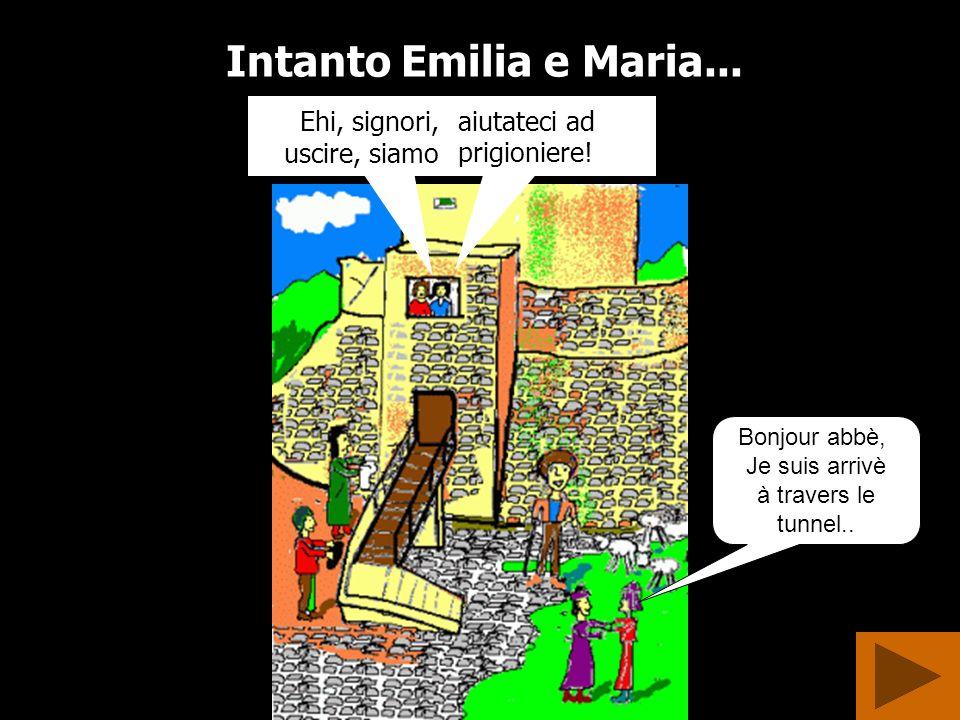 Intanto Emilia e Maria... Ehi, signori, uscire, siamo aiutateci ad