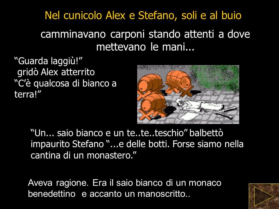 Nel cunicolo Alex e Stefano, soli e al buio