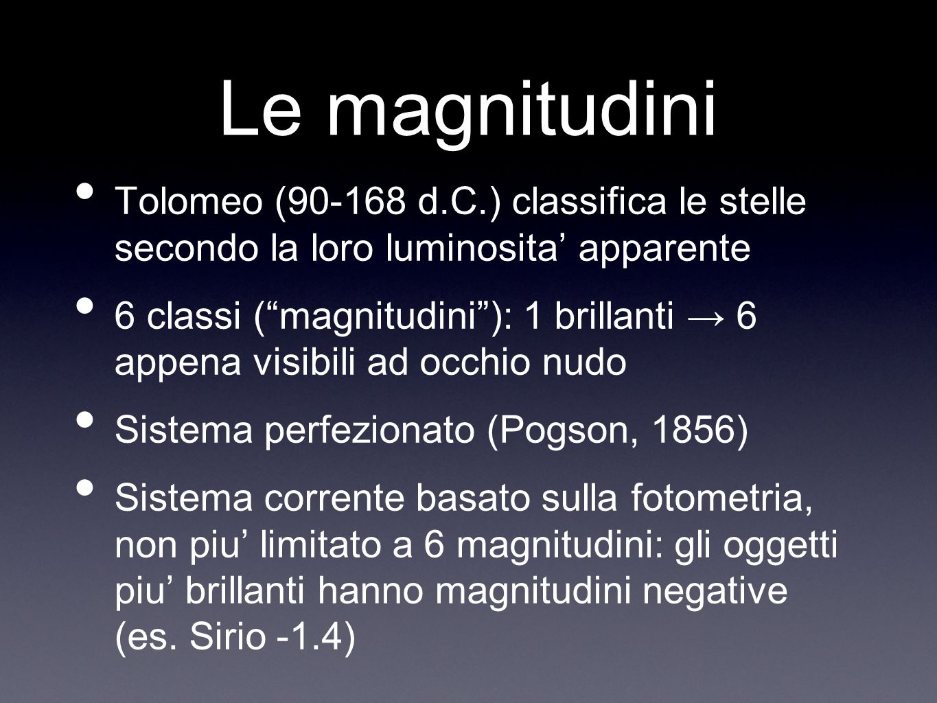 Le magnitudini Tolomeo (90-168 d.C.) classifica le stelle secondo la loro luminosita' apparente.